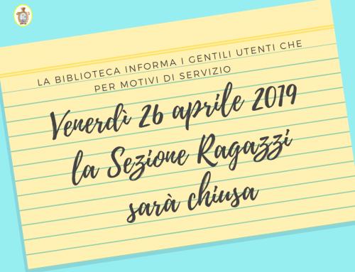 Avviso: chiusura Sezione Ragazzi venerdì 26 aprile 2019
